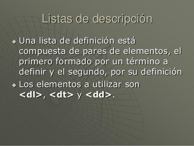 Listas de descripción Una lista de definición estácompuesta de pares de elementos, elprimero formado por un término adefi...