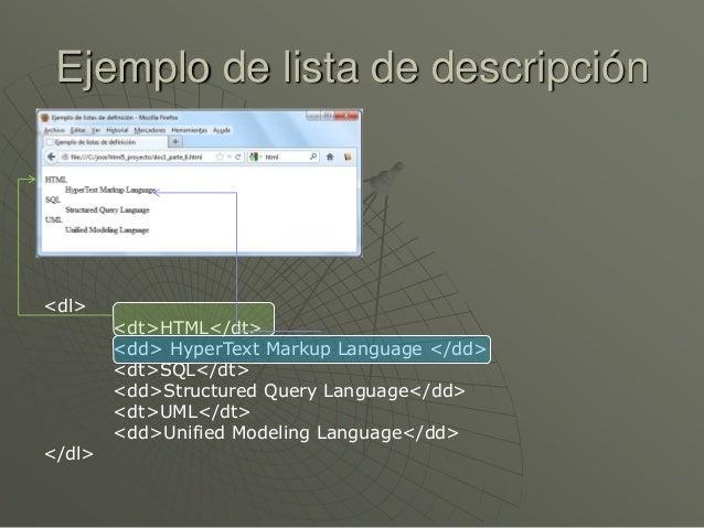 Ejemplo de lista de descripción<dl><dt>HTML</dt><dd> HyperText Markup Language </dd><dt>SQL</dt><dd>Structured Query Langu...