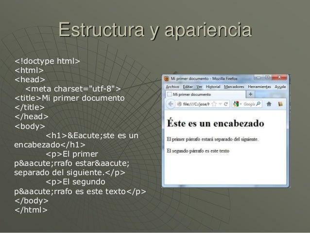 "Estructura y apariencia<!doctype html><html><head><meta charset=""utf-8""><title>Mi primer documento</title></head><body><h1..."