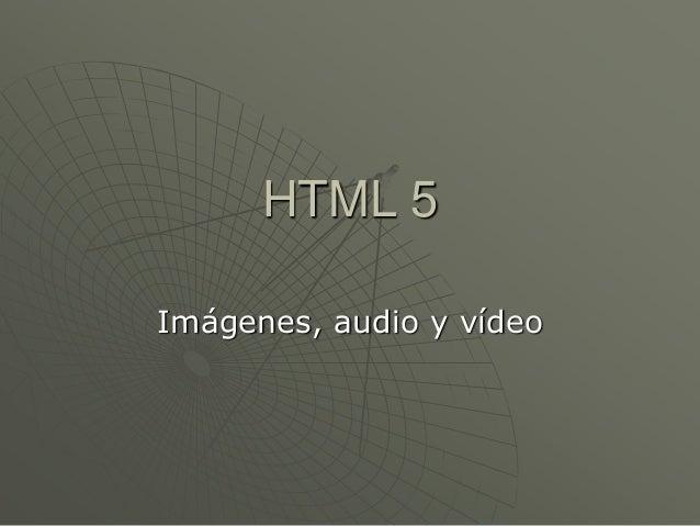 HTML 5Imágenes, audio y vídeo