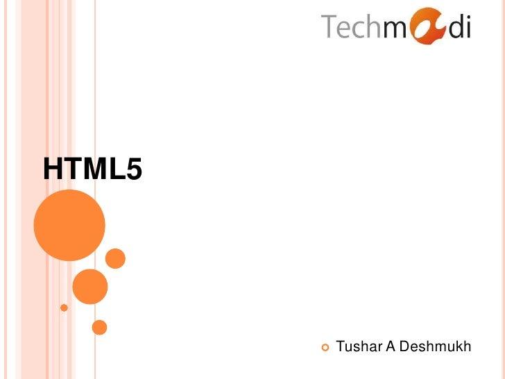 HTML5           Tushar A Deshmukh