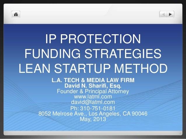 IP PROTECTIONFUNDING STRATEGIESLEAN STARTUP METHODL.A. TECH & MEDIA LAW FIRMDavid N. Sharifi, Esq.Founder & Principal Atto...