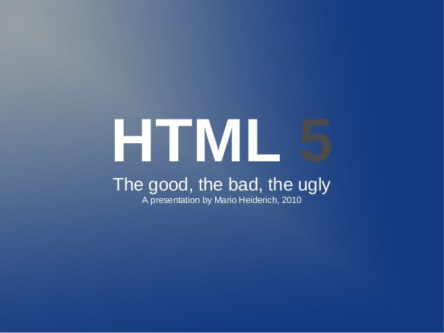 HTML 5The good, the bad, the ugly A presentation by Mario Heiderich, 2010