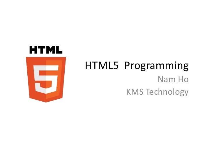 HTML5 Programming             Nam Ho      KMS Technology