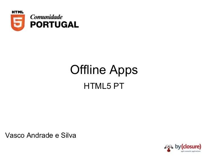 Offline Apps HTML5 PT Vasco Andrade e Silva