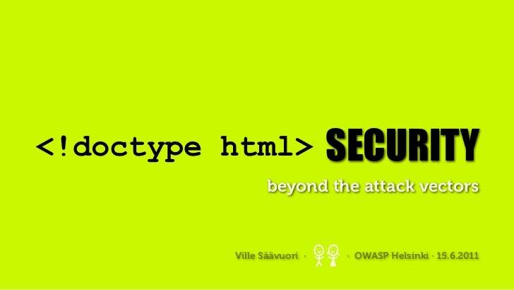 <!doctype html>              SECURITY                 beyond the attack vectors          Ville Säävuori ·    · OWASP Helsi...