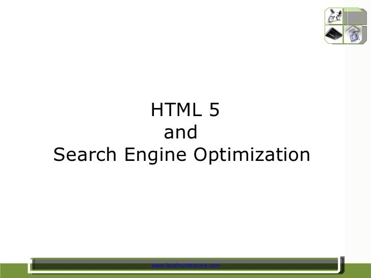HTML 5           andSearch Engine Optimization         www.localnumberone.com