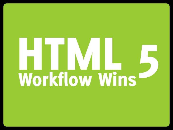 HTML 5 Workflow Wins