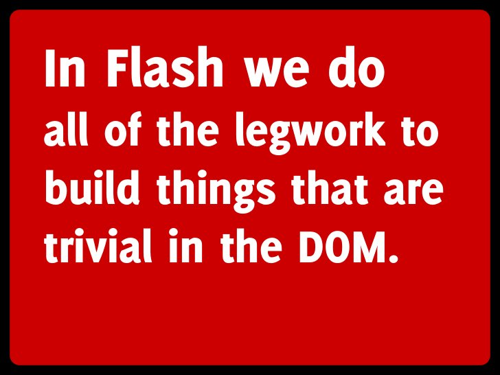 In Flash we do all of the legwork to build things that are trivial in the DOM.