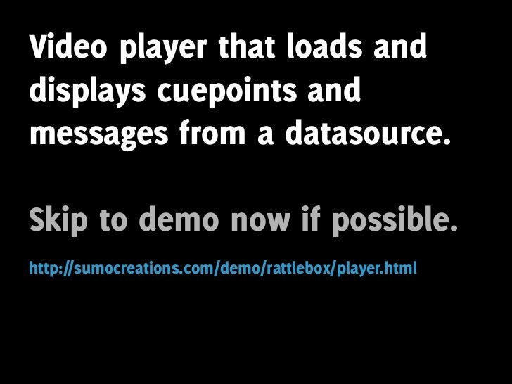 Video player that loads and displays cuepoints and messages from a datasource.  Skip to demo now if possible. http://sumoc...