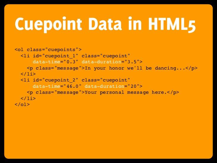 "Cuepoint Data in HTML5 <ol class=""cuepoints"">   <li id=""cuepoint_1"" class=""cuepoint""       data-time=""0.3"" data-duration=""..."