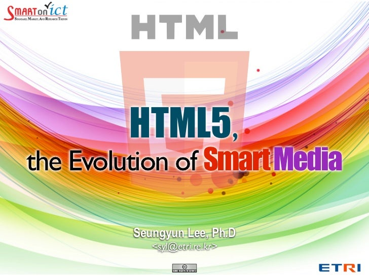 HTML5,the Evolution of Smart Media         Seungyun Lee, Ph.D            <syl@etri.re.kr>
