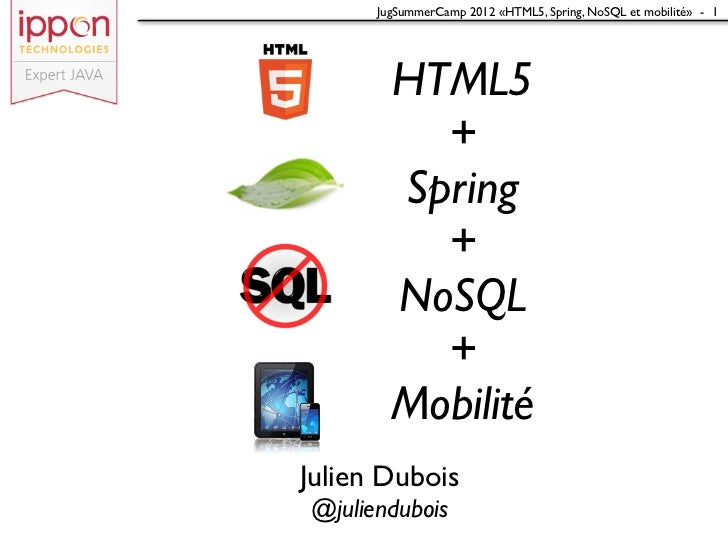 JugSummerCamp 2012 «HTML5, Spring, NoSQL et mobilité» - 1        HTML5          +        Spring          +        NoSQL   ...