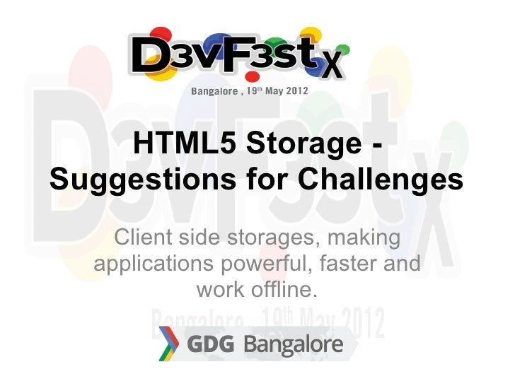 HTML5 Storage -Suggestions for Challenges    Client side storages, making  applications powerful, faster and             w...