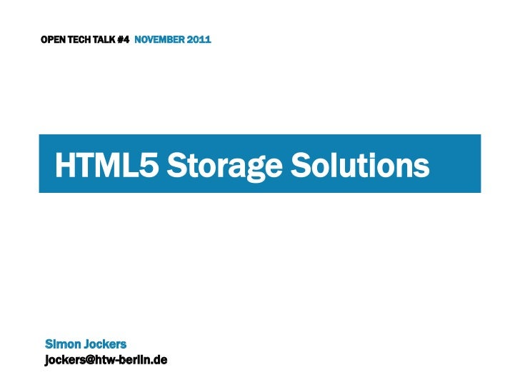 OPEN TECH TALK #4 NOVEMBER 2011  HTML5 Storage SolutionsSimon Jockersjockers@htw-berlin.de