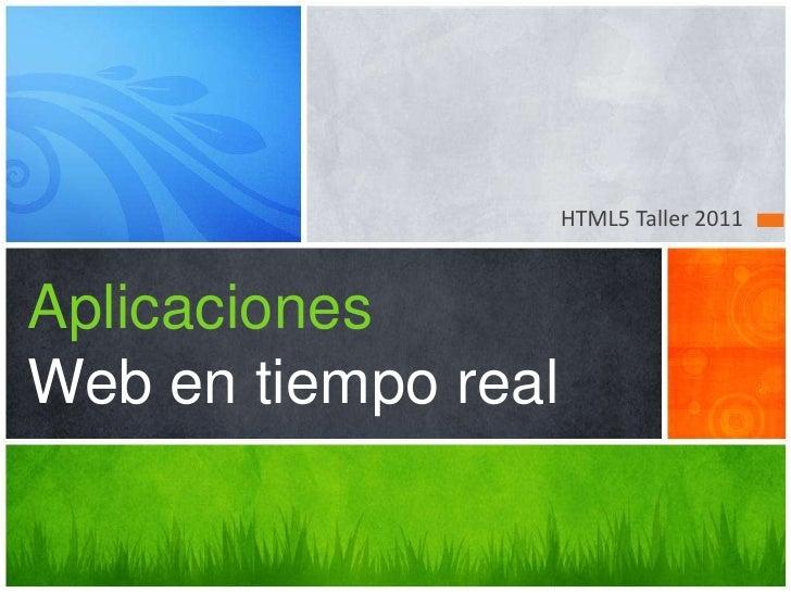 HTML5 Taller 2011<br />AplicacionesWeb en tiempo real<br />