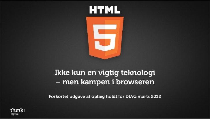 Ikke kun en vigtig teknologi  – men kampen i browserenForkortet udgave af oplæg holdt for DIAG marts 2012