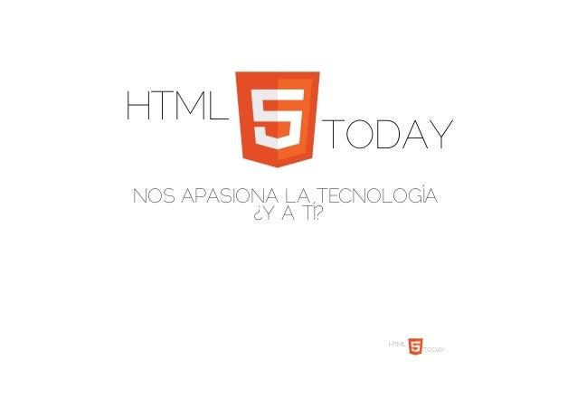 HTML TODAY NOS APASIONA LA TECNOLOGÍA ¿Y A TÍ? HTML TODAY
