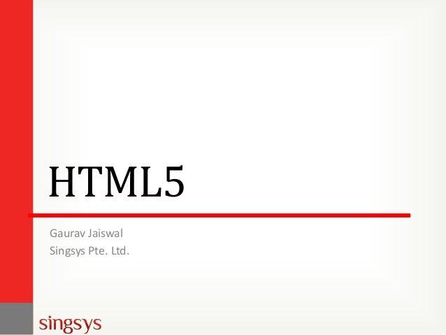 HTML5 Gaurav Jaiswal Singsys Pte. Ltd.