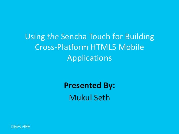 Using the Sencha Touch for Building  Cross-Platform HTML5 Mobile           Applications          Presented By:           M...