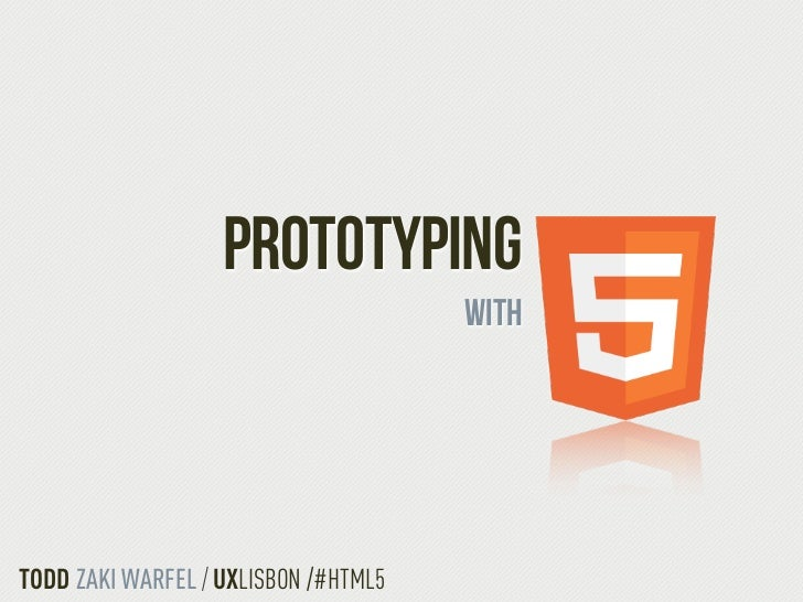 PROTOTYPING                                      withTODD ZAKI WARFEL / UXLISBON /#HTML5