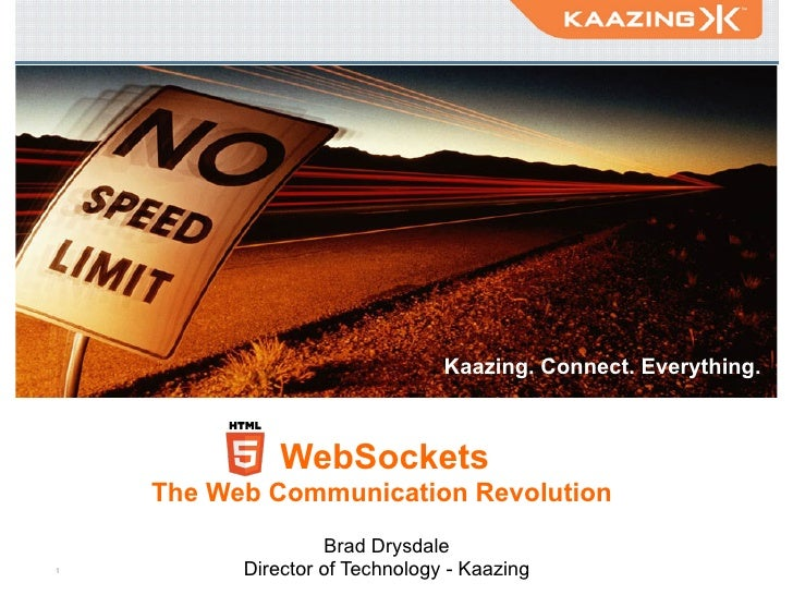 Kaazing. Connect. Everything.               WebSockets     The Web Communication Revolution                    Brad Drysda...