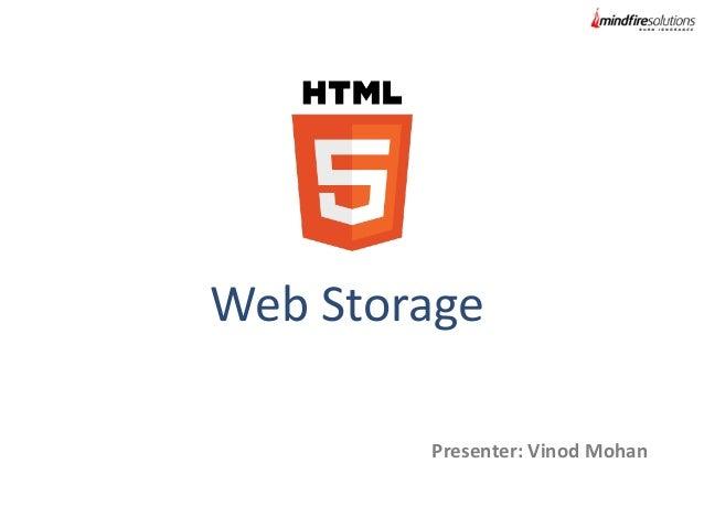 Web Storage Presenter: Vinod Mohan