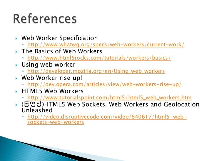Web Worker Specification<br />http://www.whatwg.org/specs/web-workers/current-work/<br />The Basics of Web Workers<br />ht...