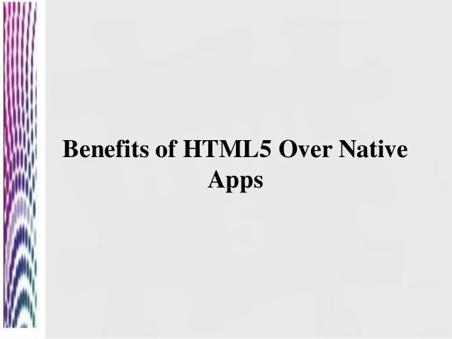 Benefits of HTML5 Over Native Apps