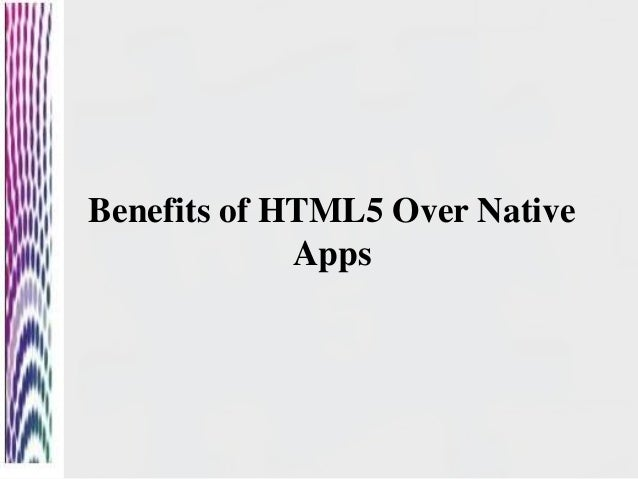 Benefits of HTML5 Over NativeApps