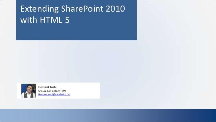 Extending SharePoint 2010with HTML 5    Hemant Joshi    Senior Consultant , IW    Hemant.joshi@neudesic.com