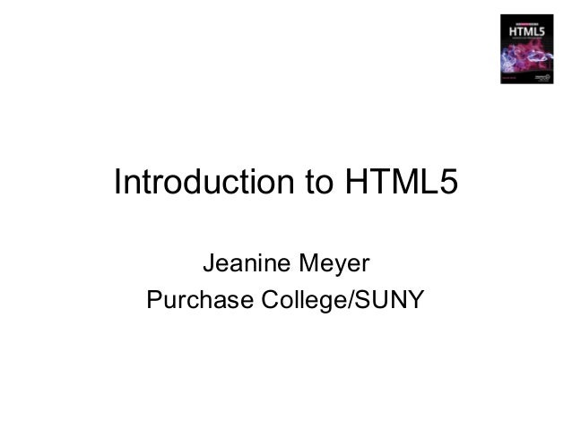Introduction to HTML5      Jeanine Meyer  Purchase College/SUNY