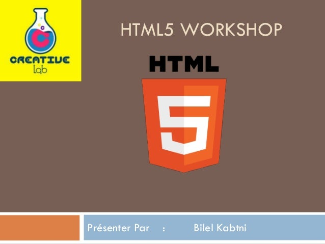 HTML5 WORKSHOP  Présenter Par  :  Bilel Kabtni