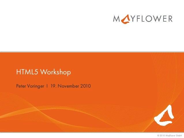 © 2010 Mayflower GmbH HTML5 Workshop Peter Voringer I 19. November 2010