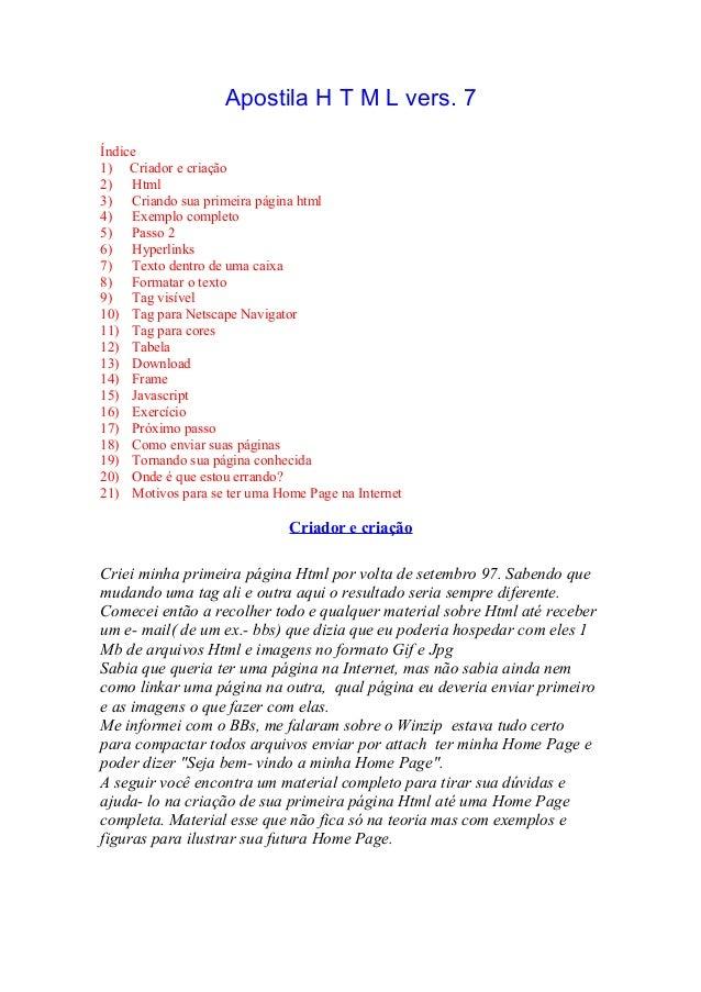 Apostila H T M L vers. 7 Índice 1) Criador e criação 2) Html 3) Criando sua primeira página html 4) Exemplo completo 5) Pa...