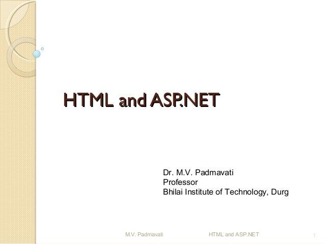 HTML and ASP.NET                   Dr. M.V. Padmavati                   Professor                   Bhilai Institute of Te...
