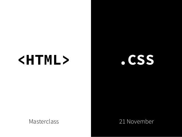 <HTML>         <.CSS> Masterclass    21 November