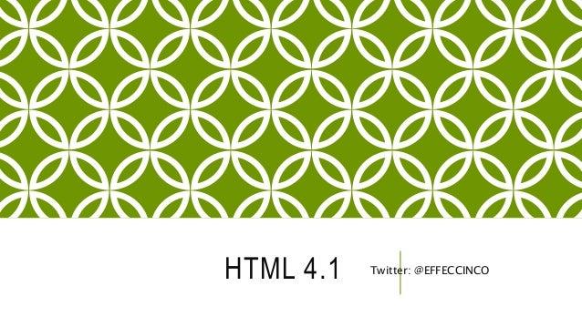 HTML 4.1 Twitter: @EFFECCINCO