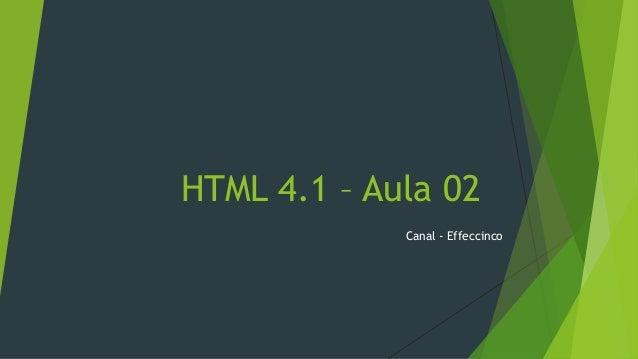 HTML 4.1 – Aula 02 Canal - Effeccinco