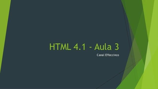 HTML 4.1 - Aula 3 Canal Effeccinco