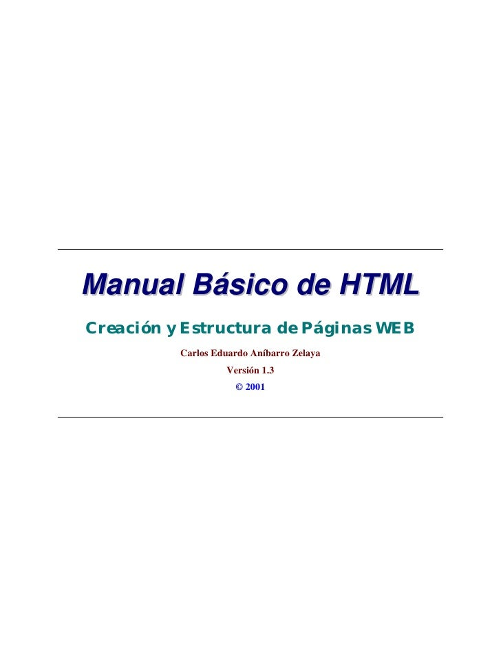 Manual Básico de HTMLCreación y Estructura de Páginas WEB          Carlos Eduardo Aníbarro Zelaya                   Versió...