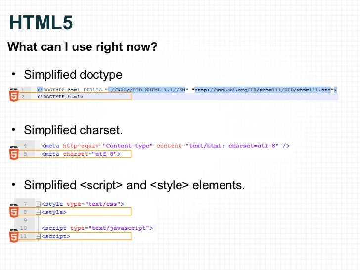 HTML5 <ul><li>What can I use right now? </li></ul><ul><ul><li>Simplified doctype </li></ul></ul><ul><ul><li>Simplified cha...