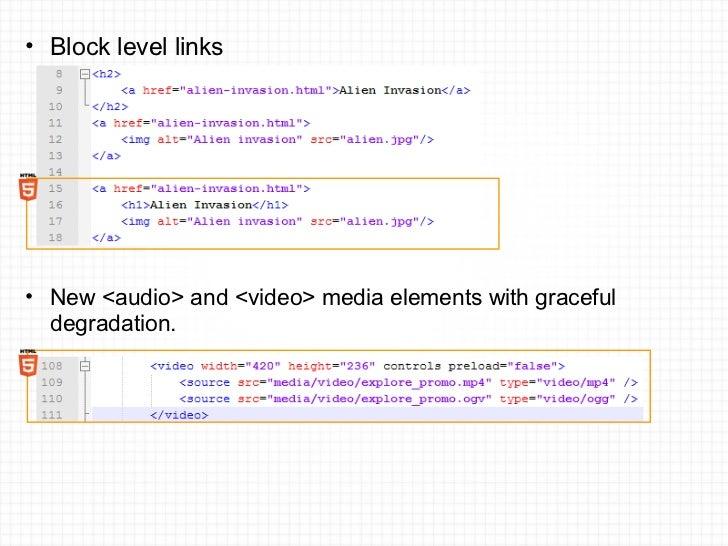 <ul><ul><li>Block level links </li></ul></ul><ul><ul><li>New <audio> and <video> media elements with graceful degradation....