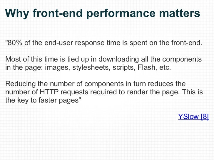Why front-end performance matters <ul><li>&quot;80% of the end-user response time is spent on the front-end. </li></ul><u...
