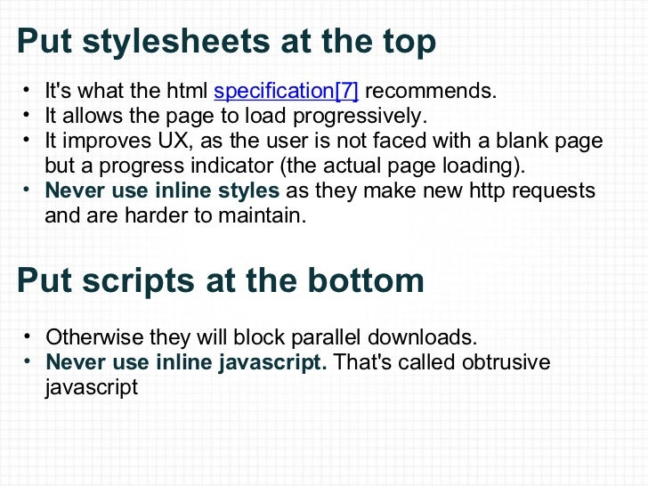 Put stylesheets at the top <ul><ul><li>It's what the html  specification[7]  recommends. </li></ul></ul><ul><ul><li>It all...