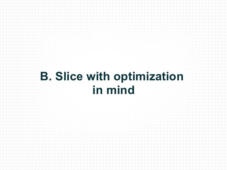 B. Slice with optimization in mind