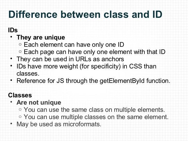 Difference between class and ID <ul><li>IDs </li></ul><ul><ul><li>They are unique </li></ul></ul><ul><ul><ul><li>Each elem...