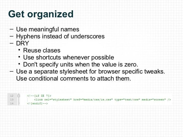 Get organized <ul><ul><li>Use meaningful names </li></ul></ul><ul><ul><li>Hyphens instead of underscores </li></ul></ul><u...