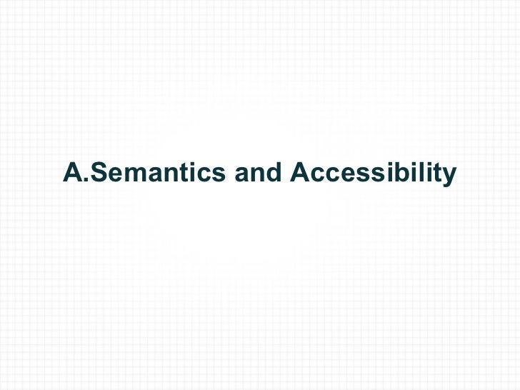 A.Semantics and Accessibility