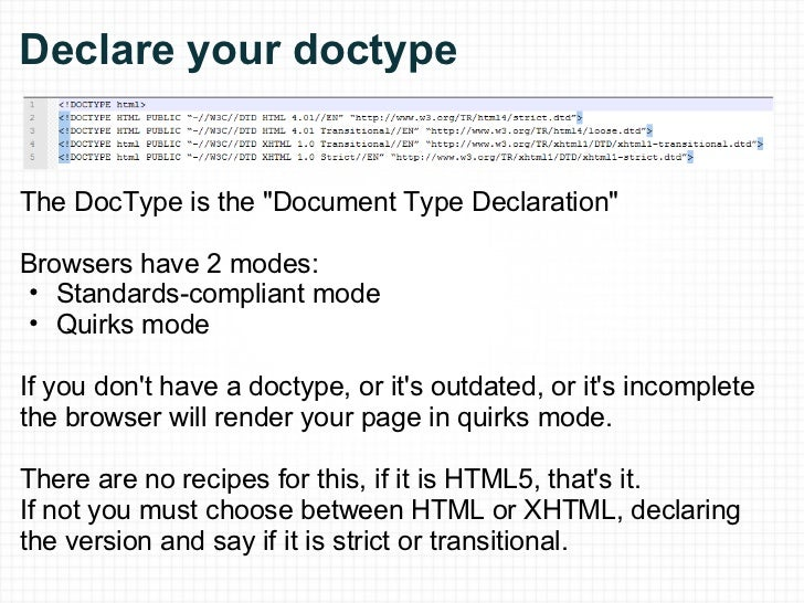 Declare your doctype <ul><li>The DocType is the &quot;Document Type Declaration&quot; </li></ul><ul><li>Browsers have 2 mo...